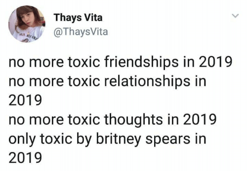 Britney Spears, Relationships, and Britney: Thays Vita  ThaysVita  no more toxic friendships in 2019  no more toxic relationships in  2019  no more toxic thoughts in 2019  only toxic by britney spears in  2019