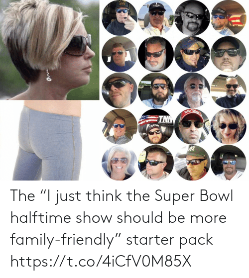 "super: The ""I just think the Super Bowl halftime show should be more family-friendly"" starter pack https://t.co/4iCfV0M85X"