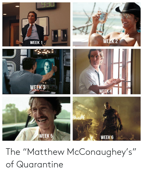 "quarantine: The ""Matthew McConaughey's"" of Quarantine"