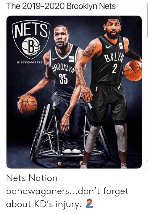 Nets: The 2019-2020 Brooklyn Nets  NETS  infor  MISTERMORRIS  ROOKLY  35  2 Nets Nation bandwagoners...don't forget about KD's injury. 🤦🏽‍♂️