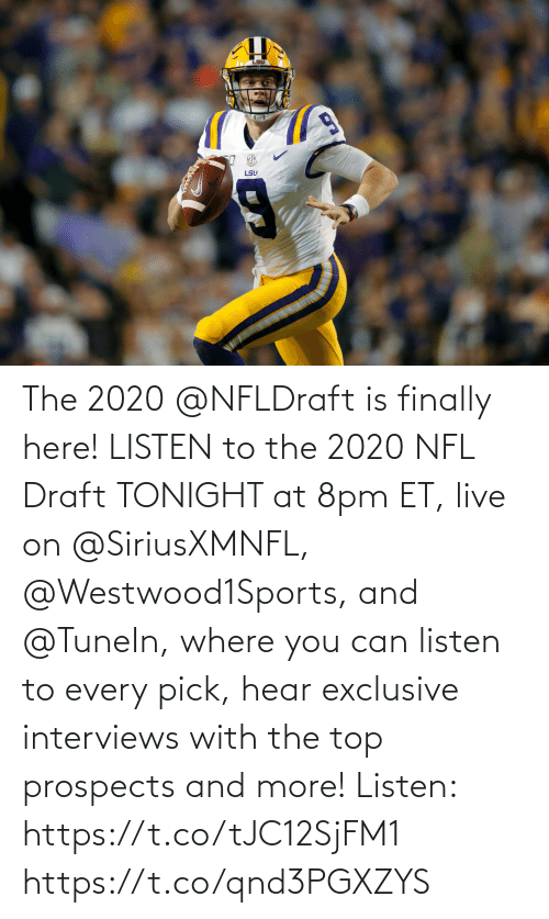 NFL draft: The 2020 @NFLDraft is finally here!   LISTEN to the 2020 NFL Draft TONIGHT at 8pm ET, live on @SiriusXMNFL, @Westwood1Sports, and @TuneIn, where you can listen to every pick, hear exclusive interviews with the top prospects and more!   Listen: https://t.co/tJC12SjFM1 https://t.co/qnd3PGXZYS