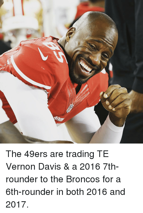 Vernon Davis: The 49ers are trading TE Vernon Davis & a 2016 7th-rounder to the Broncos for a 6th-rounder in both 2016 and 2017.