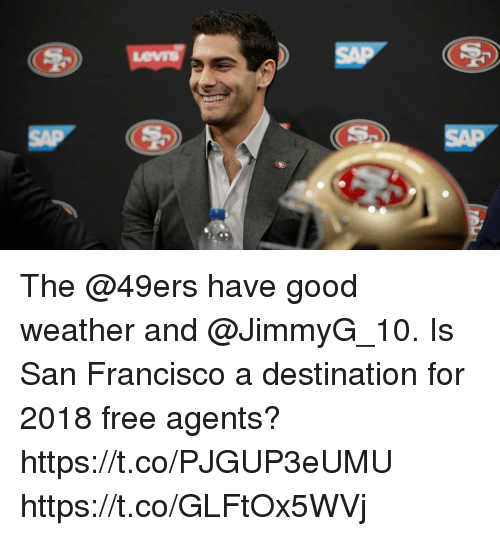 San Francisco 49ers, Memes, and Free: The @49ers have good weather and @JimmyG_10.  Is San Francisco a destination for 2018 free agents? https://t.co/PJGUP3eUMU https://t.co/GLFtOx5WVj