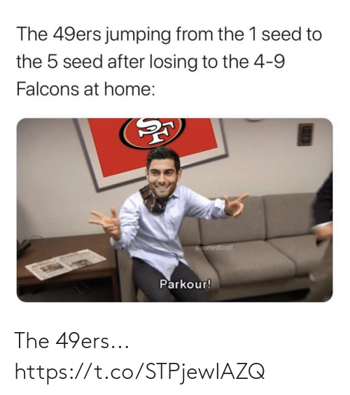 At Home: The 49ers jumping from the 1 seed to  the 5 seed after losing to the 4-9  Falcons at home:  @comedicnfl  Parkour! The 49ers... https://t.co/STPjewIAZQ