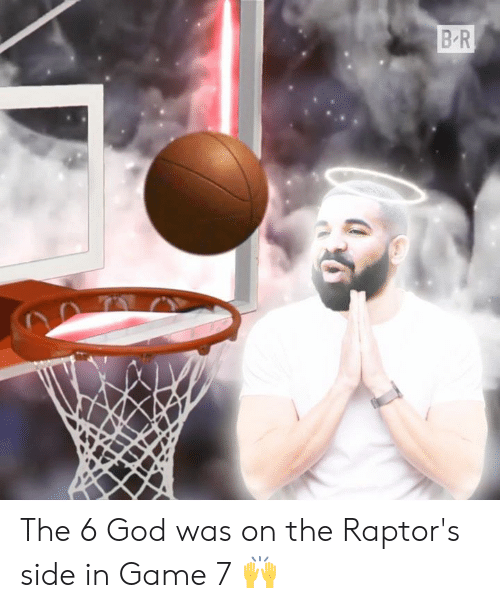 God, Game, and 6 God: The 6 God was on the Raptor's side in Game 7 🙌