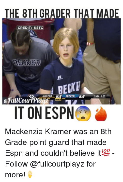 mackenzie: THE 8TH GRADER THAT MADE  CREDIT: KST  45  BECKER 53  WINONA  2ND 137  IT ON ESPN Mackenzie Kramer was an 8th Grade point guard that made Espn and couldn't believe it💯 - Follow @fullcourtplayz for more!🍦