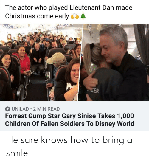disney world: The actor who played Lieutenant Dan made  Christmas come early 4  EER  O UNILAD • 2 MIN READ  Forrest Gump Star Gary Sinise Takes 1,000  Children Of Fallen Soldiers To Disney World He sure knows how to bring a smile