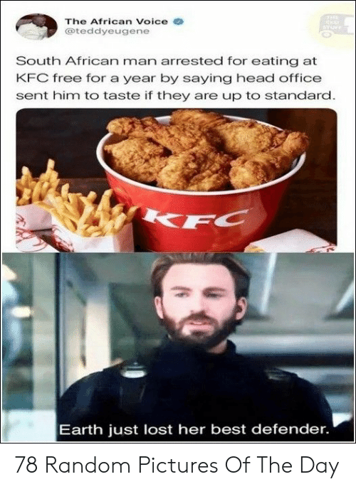 Head, Kfc, and Lost: The African Voice e  @teddyeugene  South African man arrested for eating at  KFC free for a year by saying head office  sent him to taste if they are up to standard  Earth just lost her best defender. 78 Random Pictures Of The Day