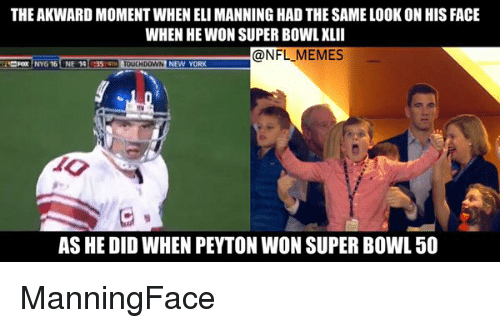Eli Manning, Super Bowl 50, and Super Bowls: THE AKWARD MOMENTWHEN ELI MANNING HAD THE SAME LOOK ON HIS FACE  WHEN HE WON SUPER BOWL XLII  -@NFL MEMES  NY616 ONE 14 35 TOUCH00WN  NEW YORK  AS HE DID WHEN PEYTON WON SUPER BOWL 50 ManningFace