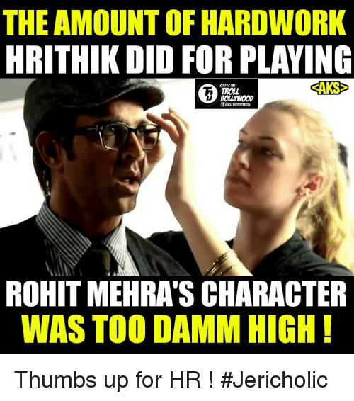 thumb ups: THE AMOUNT OF HARDWORK  HRITHIK DID FOR PLAYING  SAKS  TROLL  ROHIT MEHRASCHARACTER  WAS TOO DAMM HIGH Thumbs up for HR !  #Jericholic