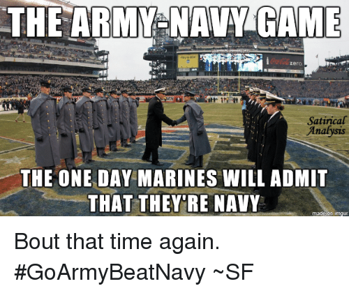 Memes, Zero, and Army: THE ARMY-NAVY GAME  zero.  Satirical  Analysis  THE ONE DAY MARINES WILL ADMIT  THAT THEY RE NAVY Bout that time again. #GoArmyBeatNavy ~SF