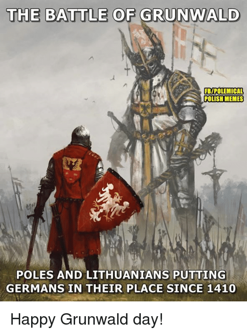 Polish Memes: THE BATTLE OF GRUNWALD  FB/POLEMICAL  POLISH MEMES  POLES AND LITHUANIANS PUTTING  GERMANS IN THEIR PLACE SINCE 1410 Happy Grunwald day!