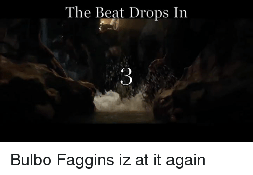 The Lord of the Rings, Beats, and Faggins: The Beat Drops In Bulbo Faggins iz at it again