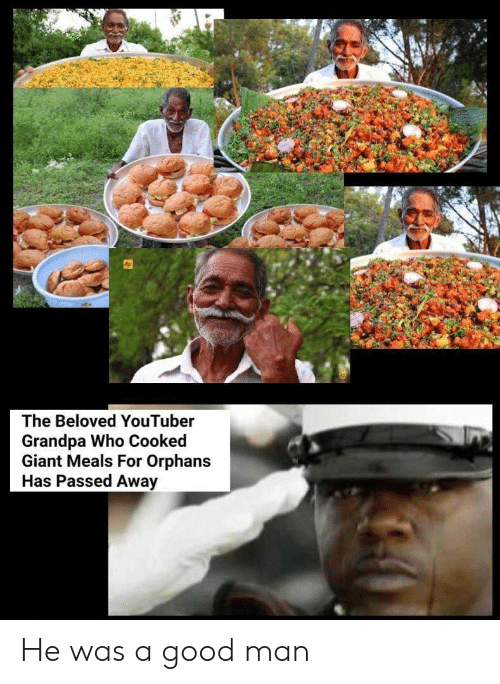 beloved: The Beloved YouTuber  Grandpa Who Cooked  Giant Meals For Orphans  Has Passed Away He was a good man
