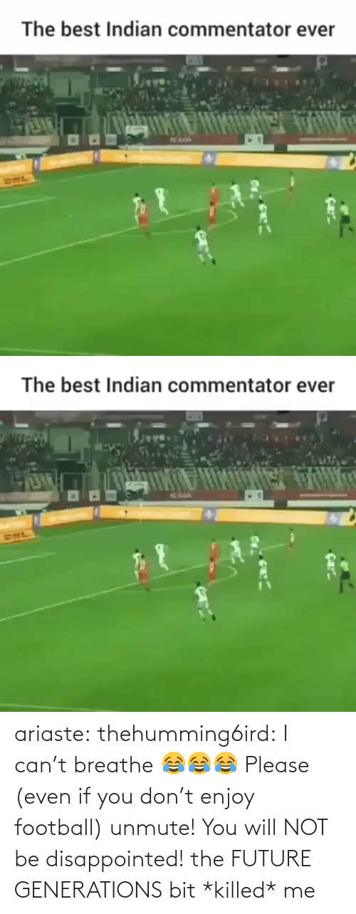 Breathe: The best Indian commentator ever  TC GOA  RHL   The best Indian commentator ever  K GOA  SNL ariaste: thehumming6ird:  I can't breathe 😂😂😂 Please (even if you don't enjoy football) unmute! You will NOT be disappointed!  the FUTURE GENERATIONS bit *killed* me