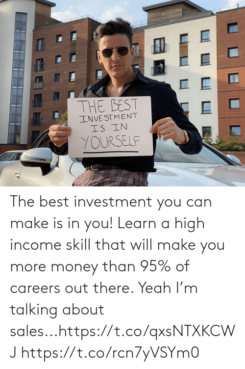 sales: The best investment you can make is in you! Learn a high income skill that will make you more money than 95% of careers out there. Yeah I'm talking about sales...https://t.co/qxsNTXKCWJ https://t.co/rcn7yVSYm0