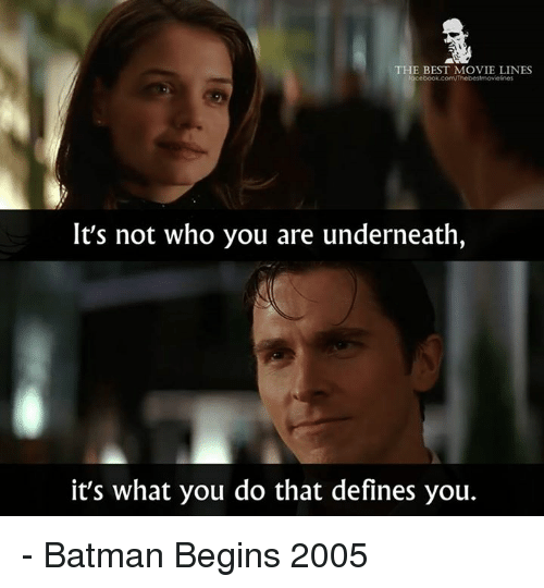 movie lines: THE BEST MOVIE LINES  ebook.con/Thebestmovielines  It's not who you are underneath,  it's what you do that defines you. - Batman Begins 2005