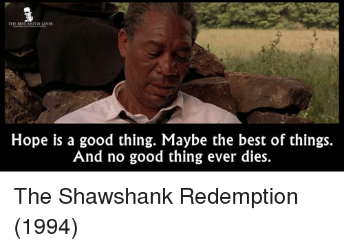 Memes, The Shawshank Redemption, and 🤖: THE BEST MOVIE LINES  Hope is a good thing. Maybe the best of things.  And no good thing ever dies. The Shawshank Redemption (1994)