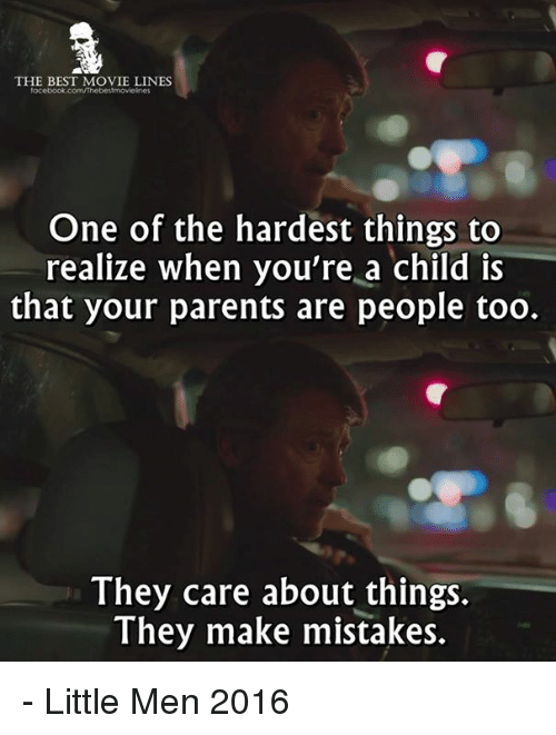 Memes, 🤖, and Best Movies: THE BEST MOVIE LINES  One of the hardest things to  realize when you're a child is  that your parents are people too.  They care about things.  They make mistakes. - Little Men 2016
