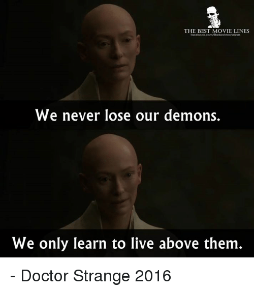 Memes, 🤖, and Doctor Strange: THE BEST MOVIE LINES  We never lose our demons.  We only learn to live above them - Doctor Strange 2016