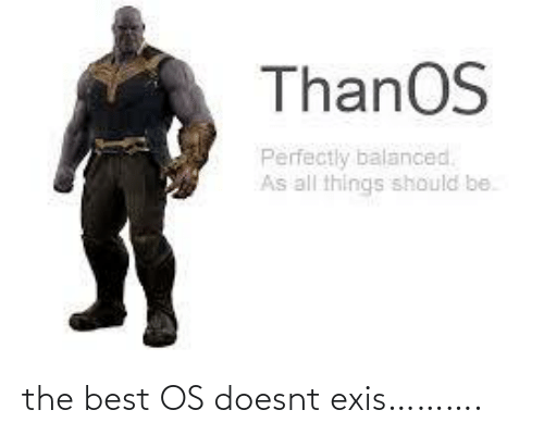 Doesnt: the best OS doesnt exis……….