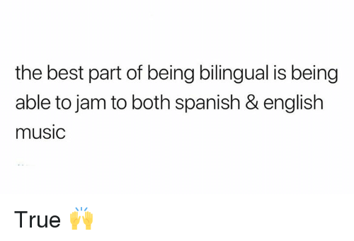 Memes, Music, and Spanish: the best part of being bilingual is being  able to jam to both spanish & english  music True 🙌