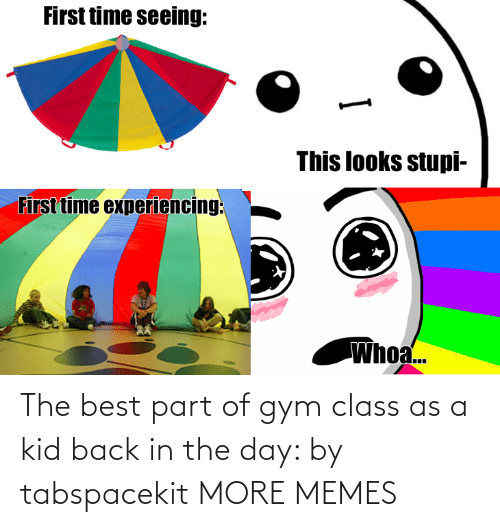 In The: The best part of gym class as a kid back in the day: by tabspacekit MORE MEMES