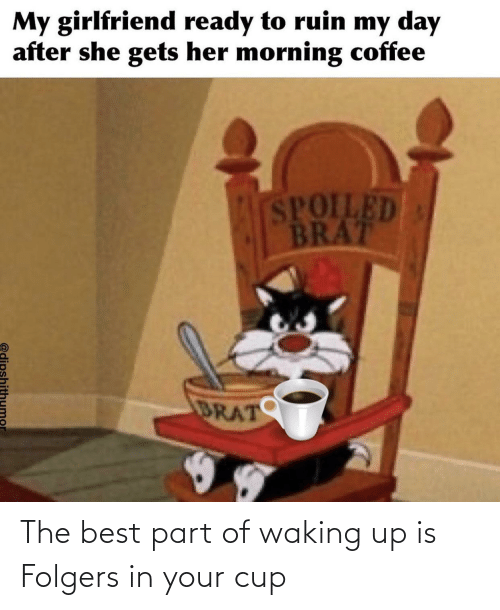 waking up: The best part of waking up is Folgers in your cup