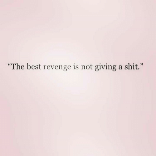 "Not Giving A Shit: ""The best revenge is not giving a shit."