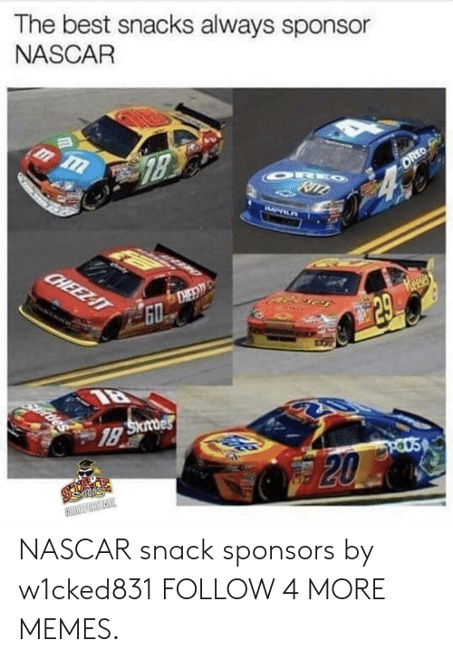 nascar: The best snacks always sponsor  NASCAR  ORE  RITZ  OREO  CHEEZIT  DIEE  GO  Heeses  29  Skdes  1B  POUS  20  EOORTFORSTATE NASCAR snack sponsors by w1cked831 FOLLOW 4 MORE MEMES.