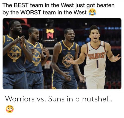 Best Team: The BEST team in the West just got beaten  by the WORST team in the West  CNBAMEMES  suns  BAY  BAY Warriors vs. Suns in a nutshell. 😳