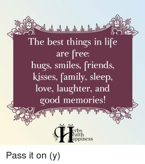 free hug: The best things in life  are free:  hugs, smiles, friends,  kisses, family, sleep,  love, laughter, and  good memories!  erbs  ealth  appiness Pass it on (y)