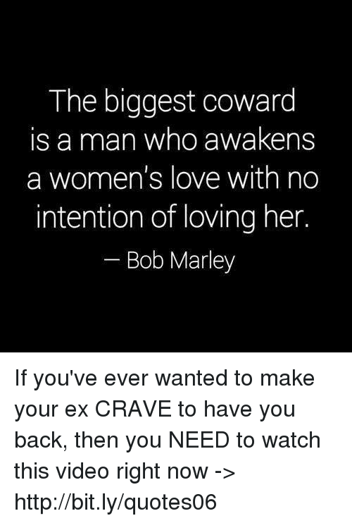 The Biggest Coward S A Man Who Awakens A Womens Love With No