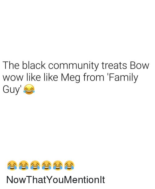 Bow Wow: The black community treats Bow  wow like like Meg from 'Family  Guy 😂😂😂😂😂😂 NowThatYouMentionIt