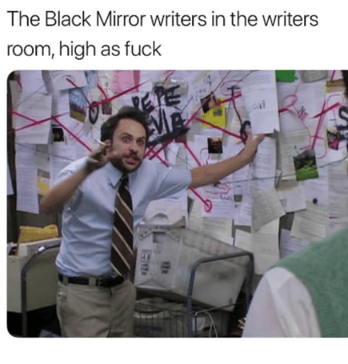 Black, Fuck, and Mirror: The Black Mirror writers in the writers  room, high as fuck