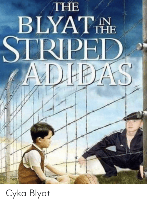 Adidas, Blyat, and Cyka Blyat: THE  BLYATHE  IN  STRIPED  ADIDAS Cyka Blyat