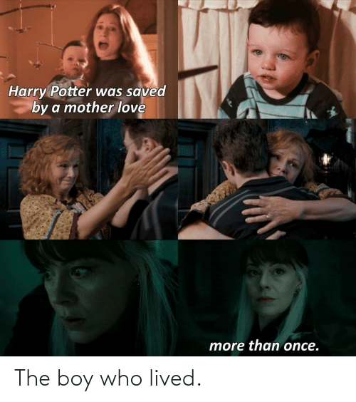 Lived: The boy who lived.