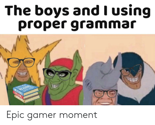 Boys, Epic, and Gamer: The boys and I using  proper grammar  READIN G  READ Epic gamer moment