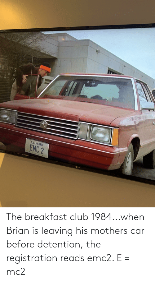 Mothers: The breakfast club 1984...when Brian is leaving his mothers car before detention, the registration reads emc2. E = mc2