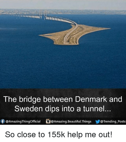 Beautiful, Memes, and Denmark: The bridge between Denmark and  Sweden dips into a tunnel.  ⓕ@AmazingThingOfficial b@Amazing.Beautiful.Things y@Trending-Posts So close to 155k help me out!