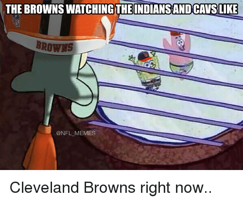 Cleveland Brown: THE BROWNS WATCHING THE INDIANS AND CAVSLIKE  BROWNS  @NFL MEMES Cleveland Browns right now..