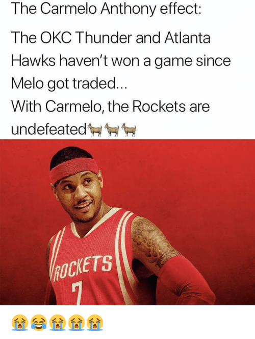 Atlanta Hawks, Carmelo Anthony, and Nba: The Carmelo Anthony effect:  The OKC Thunder and Atlanta  Hawks haven't won a game since  Melo got traded...  With Carmelo, the Rockets are  undefeated  OCKETS 😭😂😭😭😭