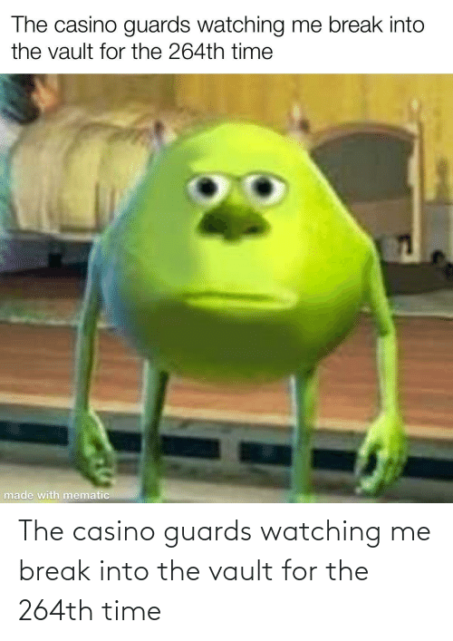 the vault: The casino guards watching me break into the vault for the 264th time