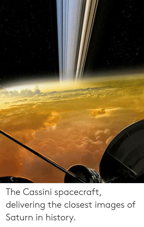 cassini: The Cassini spacecraft, delivering the closest images of Saturn in history.