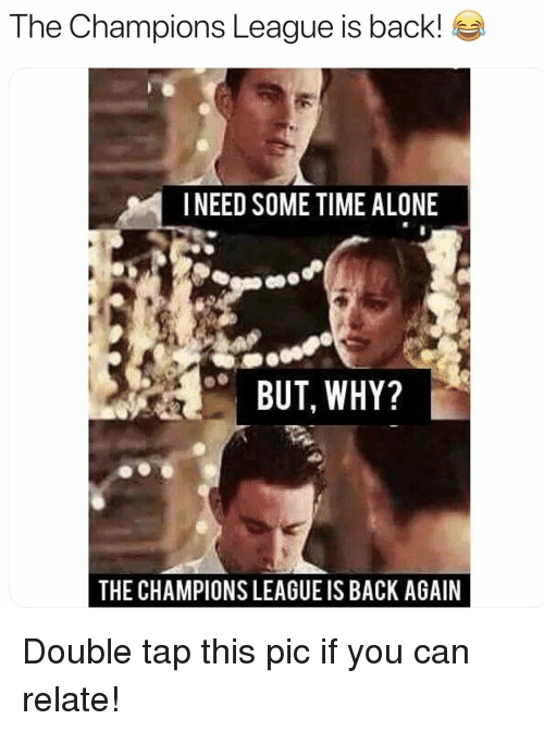 Being Alone, Soccer, and Sports: The Champions League is back!  I NEED SOME TIME ALONE  BUT, WHY?  THE CHAMPIONS LEAGUE IS BACK AGAIN Double tap this pic if you can relate!