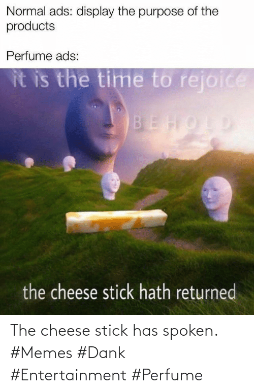Spoken: The cheese stick has spoken. #Memes #Dank #Entertainment #Perfume