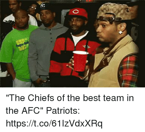 "Memes, Patriotic, and Best: ""The Chiefs of the best team in the AFC""  Patriots: https://t.co/61lzVdxXRq"