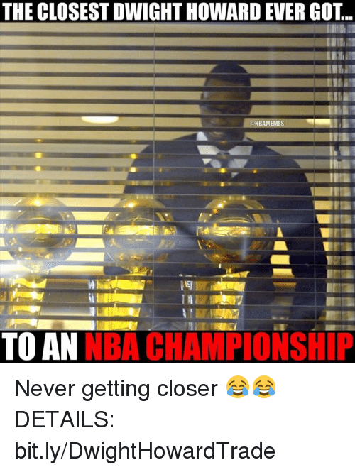 nba championships: THE CLOSEST DWIGHT HOWARDEVER GOT.  NBAMEMES  NBA CHAMPIONSHIP  TO AN Never getting closer 😂😂 DETAILS: bit.ly/DwightHowardTrade