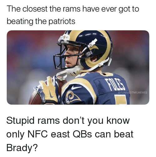 Nfl, Patriotic, and Rams: The closest the rams have ever got to  beating the patriots  UNNIESTNFLMEMES Stupid rams don't you know only NFC east QBs can beat Brady?