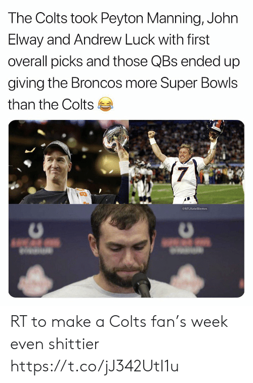 manning: The Colts took Peyton Manning, John  Elway and Andrew Luck with first  overall picks and those QBs ended up  giving the Broncos more Super Bowls  than the Colts  7  NFLHateMemes RT to make a Colts fan's week even shittier https://t.co/jJ342UtI1u